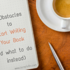 3 Obstacles to Start Writing Your Book (and what to do instead)