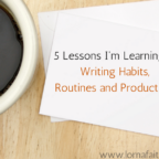 5 Lessons I'm Learning on Writing Habits, Routines and Productivity