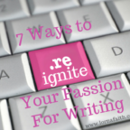 7 Ways to Reignite Your Passion for Writing