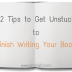12 Tips to Get Unstuck and Finish Writing Your Book