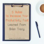 5 Rules to Increase Your Productivity Fast [Lessons Learned from Brian Tracy]