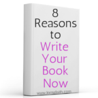 8 Reasons to Write Your Book Now